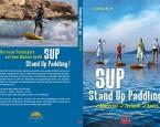 Stand Up paddling – Das Buch mit wertvollen Fahrtechnik Tipps und mehr…